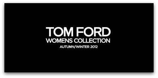 Review Round up: TOM FORD Autumn/Winter 2012 Womenswear LFW Presentation Tom Ford AW 2012 Womenswear