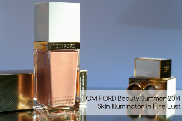 TOM FORD Beauty: Fire Lust Skin Illuminator Summer 2014 (Repromote) Fire Lust Summer 2014 Header 725x482