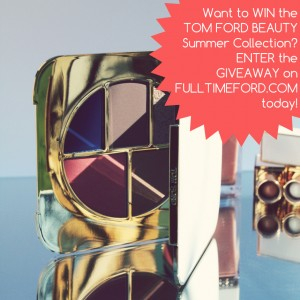GIVEAWAY: Win the TOM FORD Beauty Summer 2014 Color Collection [CLOSED]  TOM FORD BEAUTY GIVEAWAY 300x300